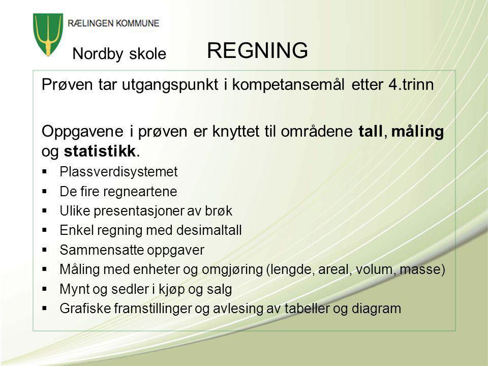 REGNING Nordby skole. Prøven tar utgangspunkt i kompetansemål etter 4.trinn. Oppgavene i prøven er knyttet til områdene tall, måling og statistikk.