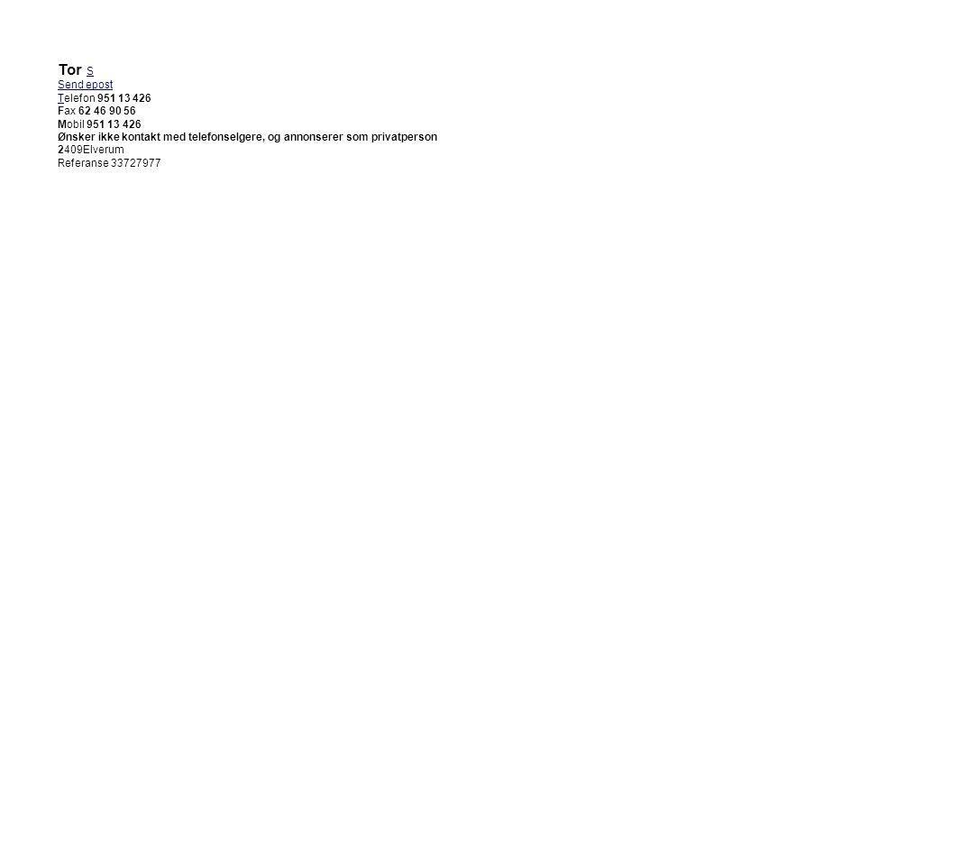 Tor S Send epost Telefon 951 13 426 Fax 62 46 90 56 Mobil 951 13 426
