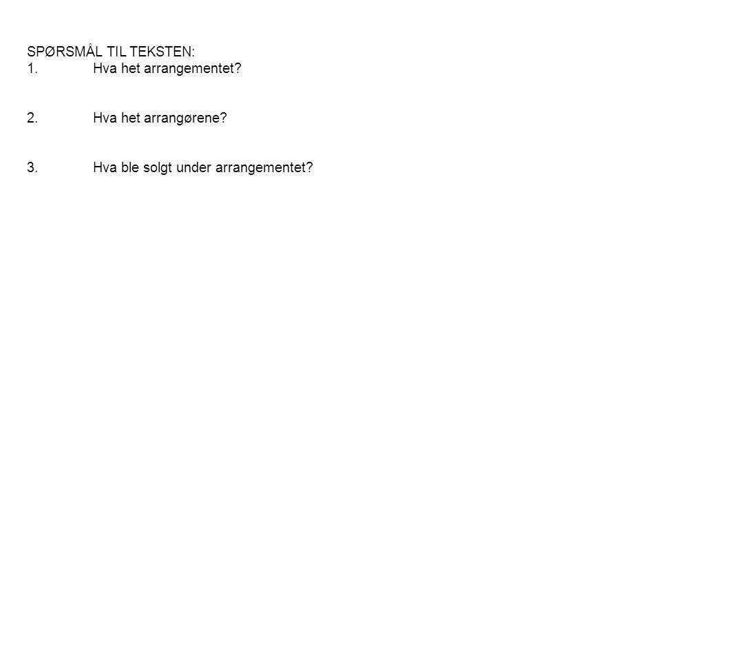 SPØRSMÅL TIL TEKSTEN: 1. Hva het arrangementet. 2. Hva het arrangørene.