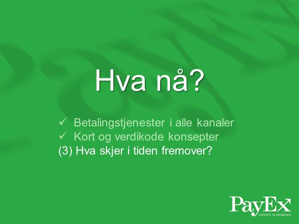 Hva nå Betalingstjenester i alle kanaler Kort og verdikode konsepter