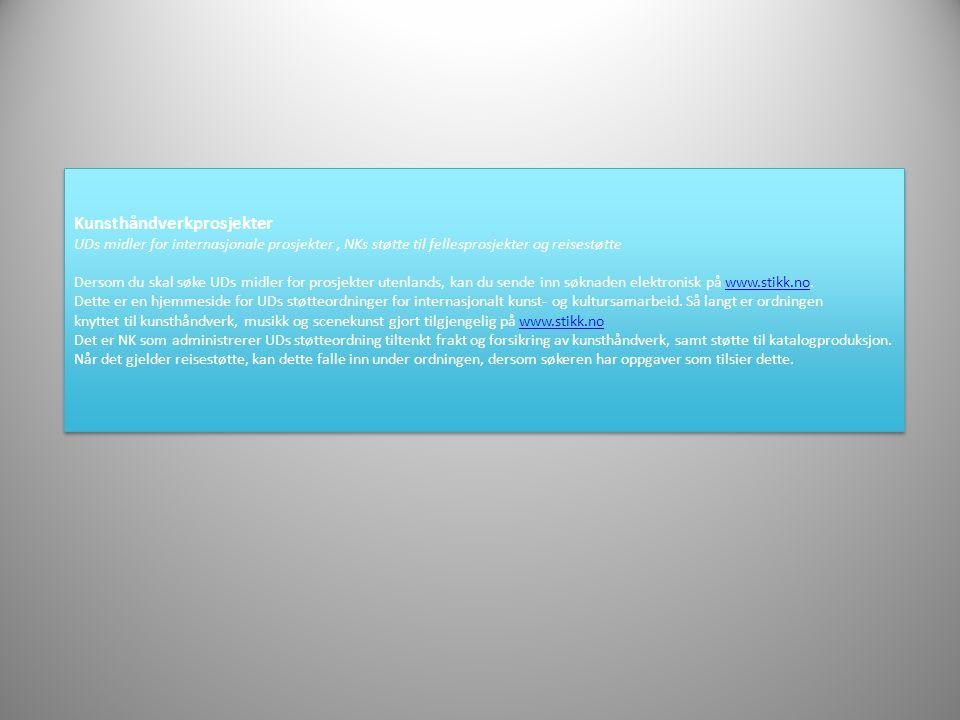 Kunsthåndverkprosjekter UDs midler for internasjonale prosjekter , NKs støtte til fellesprosjekter og reisestøtte Dersom du skal søke UDs midler for prosjekter utenlands, kan du sende inn søknaden elektronisk på www.stikk.no.