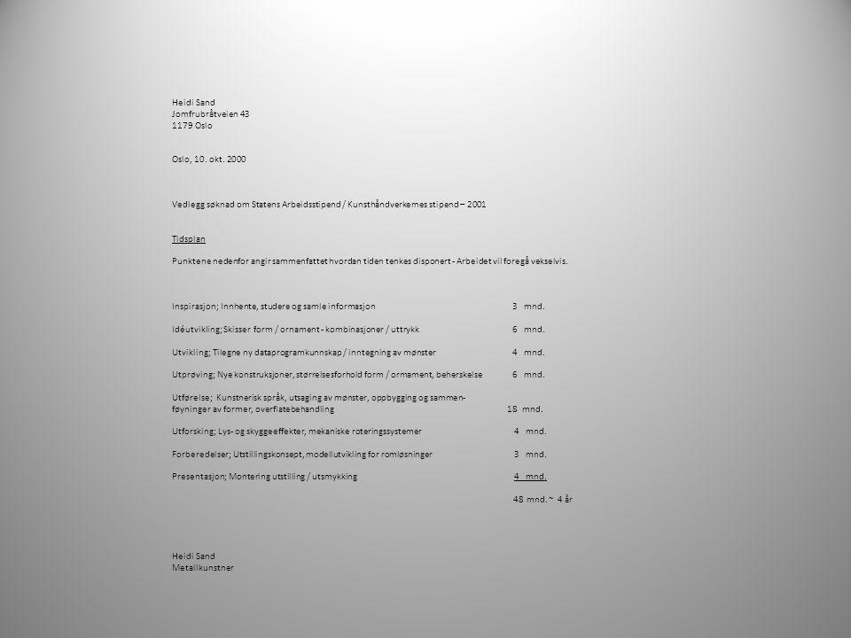 Heidi Sand Jomfrubråtveien 43. 1179 Oslo. Oslo, 10. okt. 2000. Vedlegg søknad om Statens Arbeidsstipend / Kunsthåndverkernes stipend – 2001.
