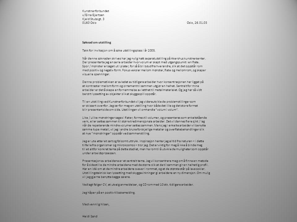 Kunstnerforbundet v/Gina Gjertsen. Kjeld Stubs gt. 3. 0160 Oslo Oslo, 26.01.03. Søknad om utstilling.