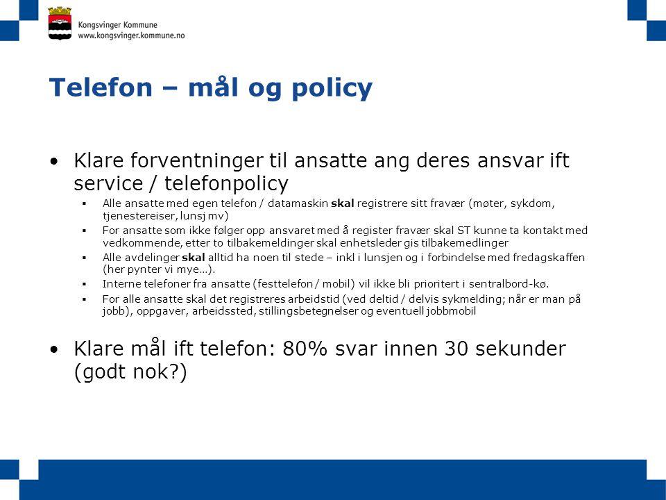 Telefon – mål og policy Klare forventninger til ansatte ang deres ansvar ift service / telefonpolicy.