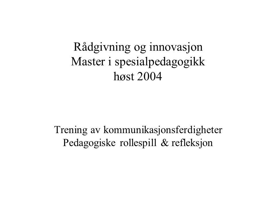 Rådgivning og innovasjon Master i spesialpedagogikk høst 2004