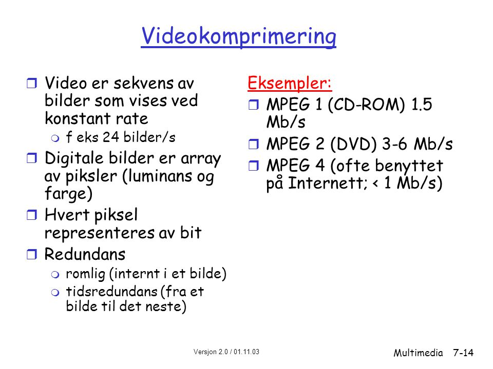 Videokomprimering Video er sekvens av bilder som vises ved konstant rate. f eks 24 bilder/s.