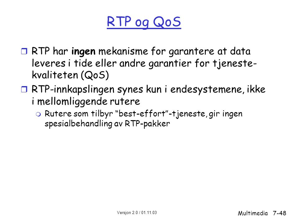 RTP og QoS RTP har ingen mekanisme for garantere at data leveres i tide eller andre garantier for tjeneste-kvaliteten (QoS)