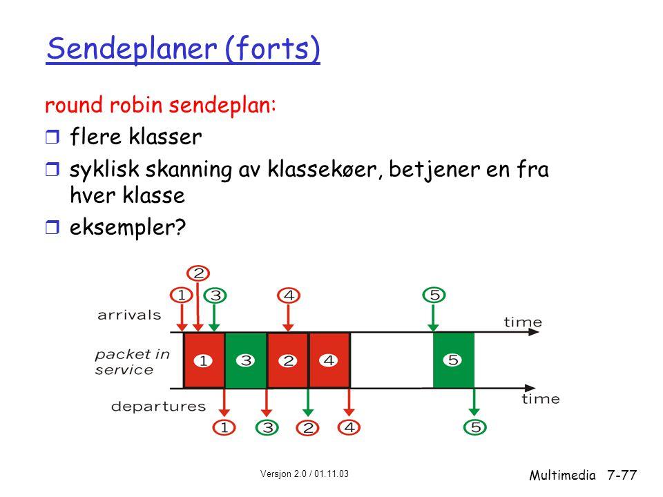Sendeplaner (forts) round robin sendeplan: flere klasser