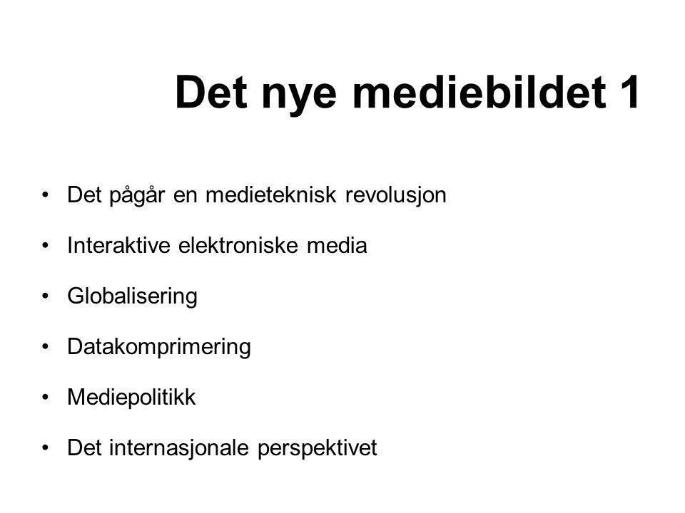 Det nye mediebildet 1 Det pågår en medieteknisk revolusjon