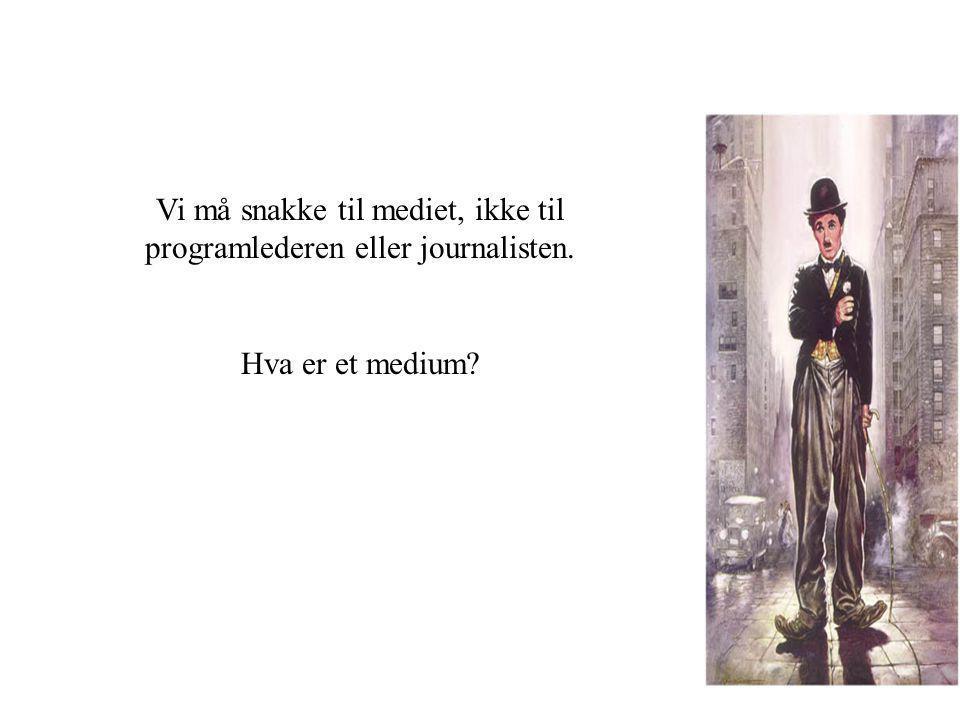 Vi må snakke til mediet, ikke til programlederen eller journalisten.