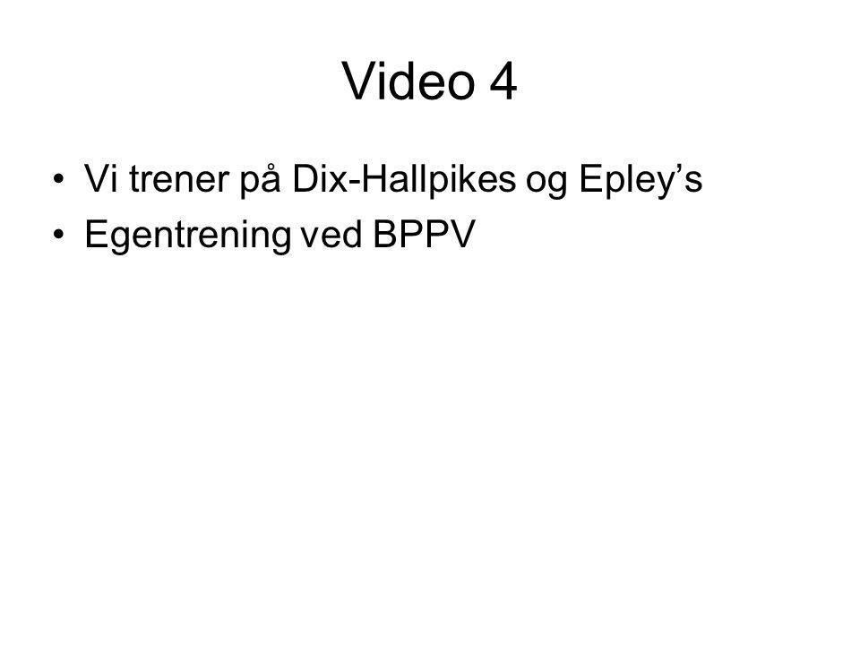 Video 4 Vi trener på Dix-Hallpikes og Epley's Egentrening ved BPPV