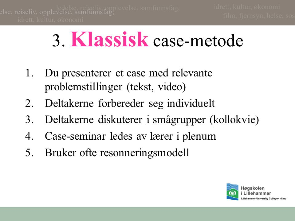 3. Klassisk case-metode Du presenterer et case med relevante problemstillinger (tekst, video) Deltakerne forbereder seg individuelt.