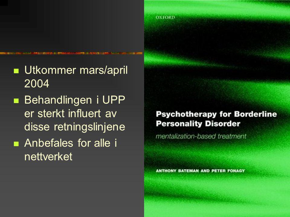 Utkommer mars/april 2004 Behandlingen i UPP er sterkt influert av disse retningslinjene.
