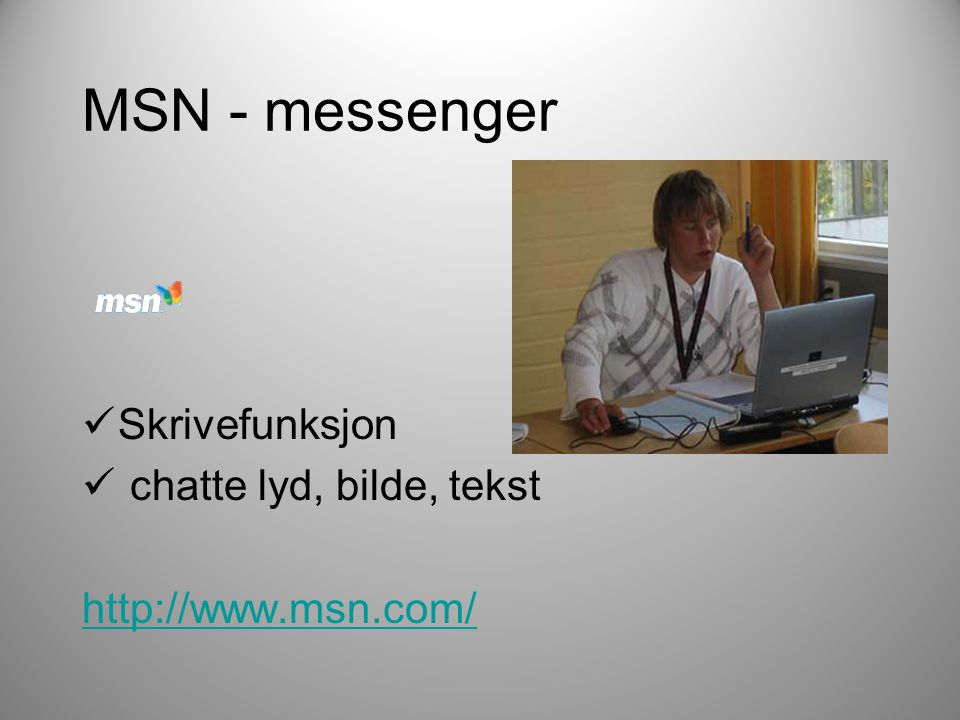 MSN - messenger Skrivefunksjon chatte lyd, bilde, tekst