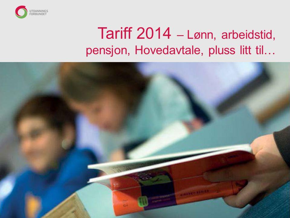 Tariff 2014 – Lønn, arbeidstid, pensjon, Hovedavtale, pluss litt til…
