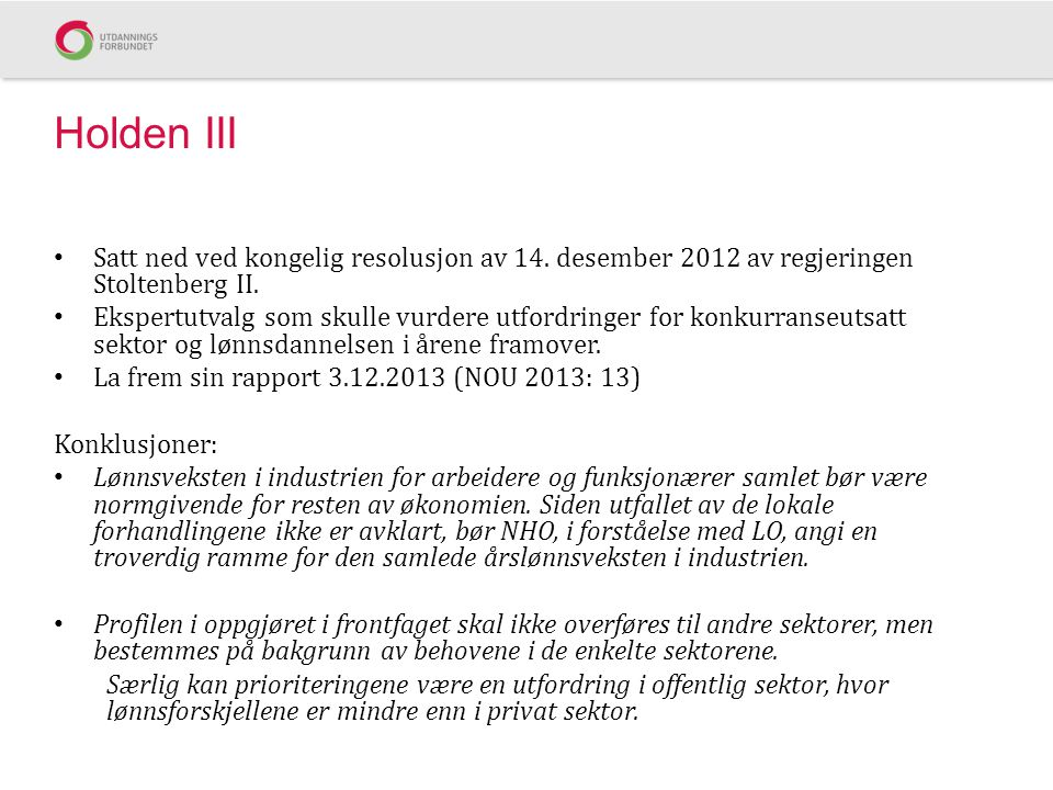 Holden III Satt ned ved kongelig resolusjon av 14. desember 2012 av regjeringen Stoltenberg II.