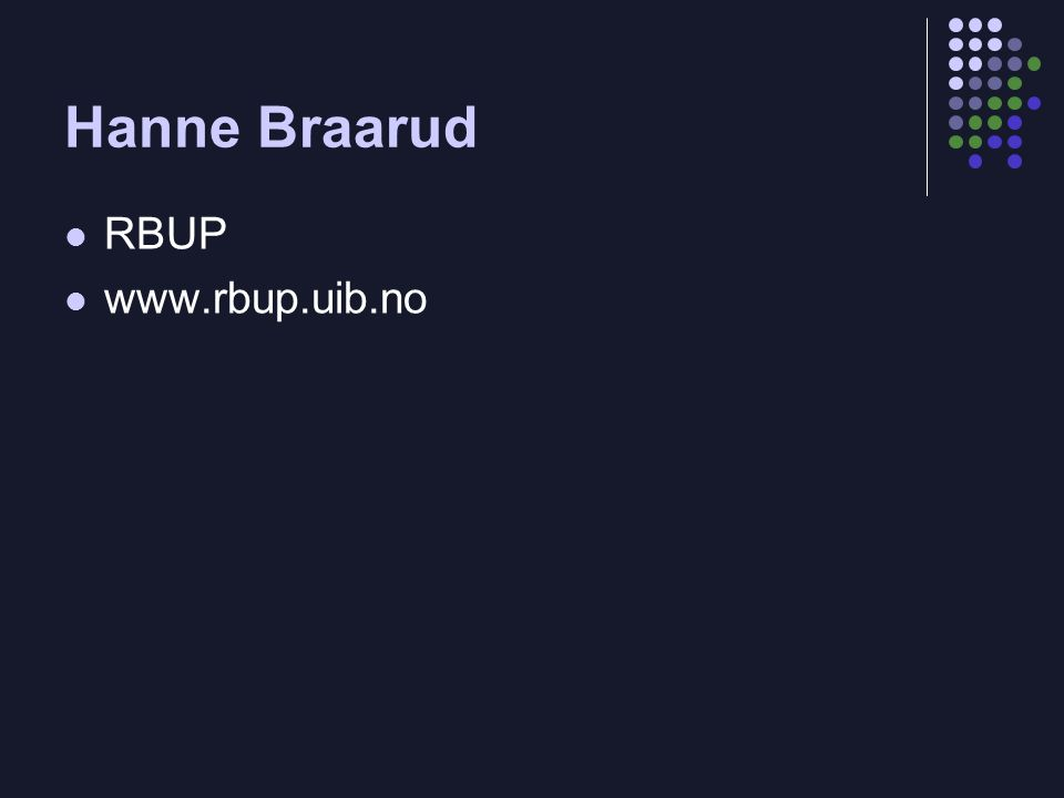 Hanne Braarud RBUP www.rbup.uib.no