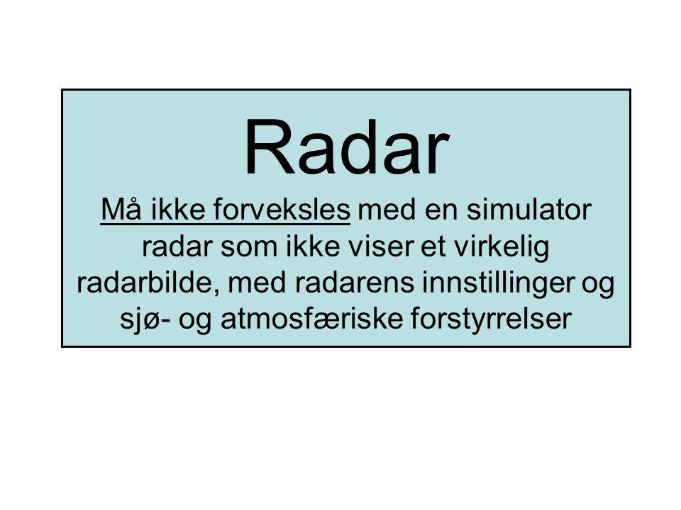Radar Må ikke forveksles med en simulator radar som ikke viser et virkelig radarbilde, med radarens innstillinger og sjø- og atmosfæriske forstyrrelser