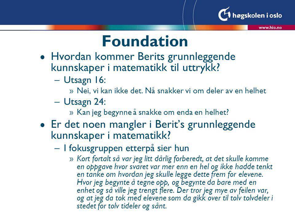 Foundation Hvordan kommer Berits grunnleggende kunnskaper i matematikk til uttrykk Utsagn 16: