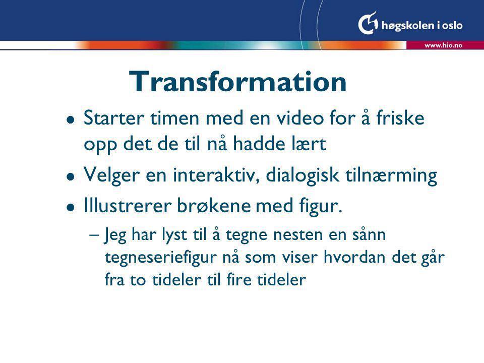 Transformation Starter timen med en video for å friske opp det de til nå hadde lært. Velger en interaktiv, dialogisk tilnærming.