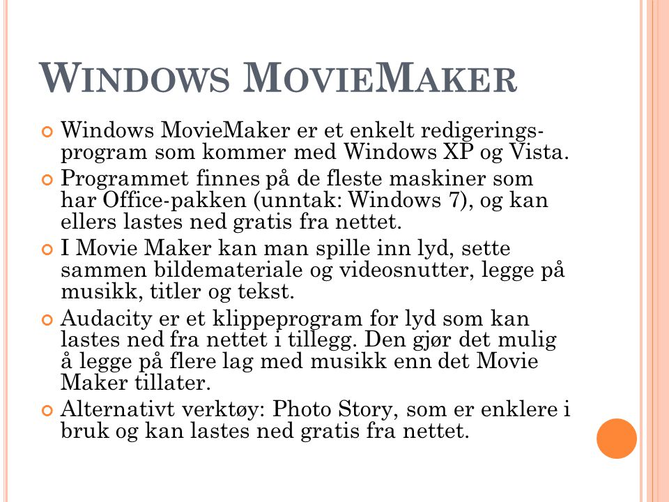 Windows MovieMaker Windows MovieMaker er et enkelt redigerings- program som kommer med Windows XP og Vista.