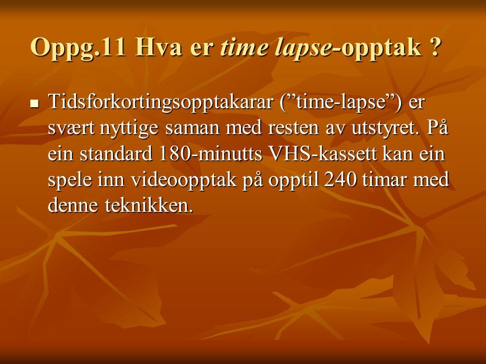 Oppg.11 Hva er time lapse-opptak