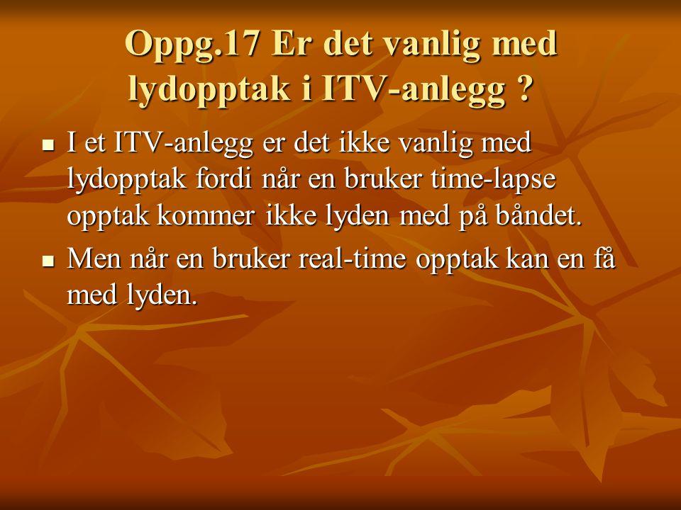 Oppg.17 Er det vanlig med lydopptak i ITV-anlegg