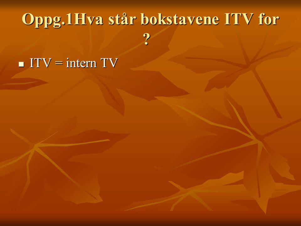 Oppg.1Hva står bokstavene ITV for
