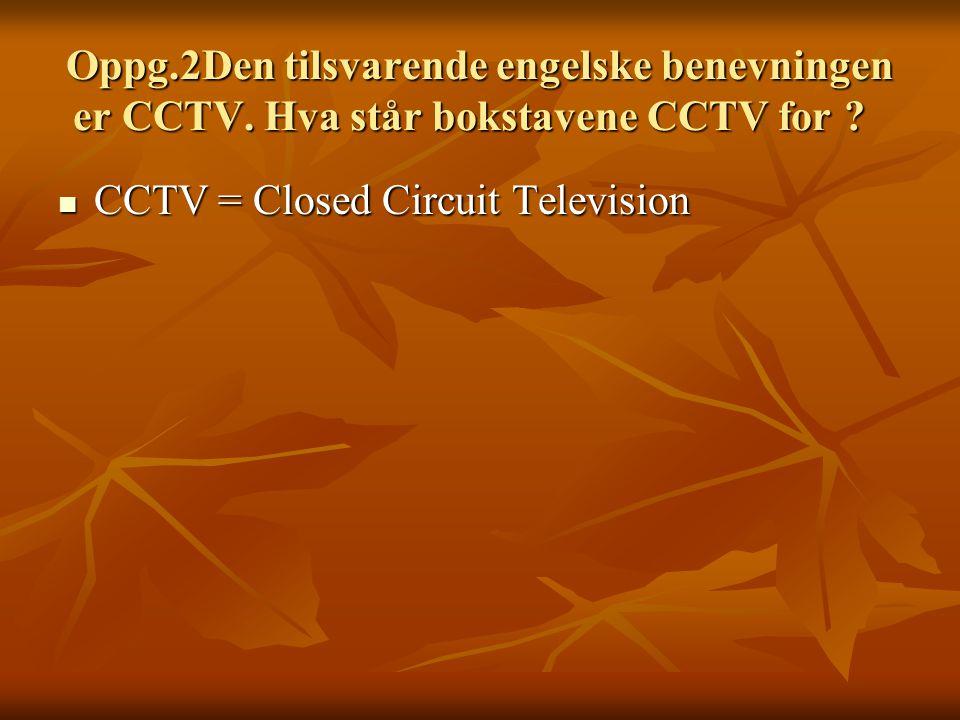 Oppg. 2Den tilsvarende engelske benevningen er CCTV