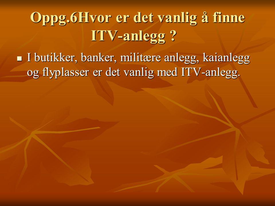 Oppg.6Hvor er det vanlig å finne ITV-anlegg