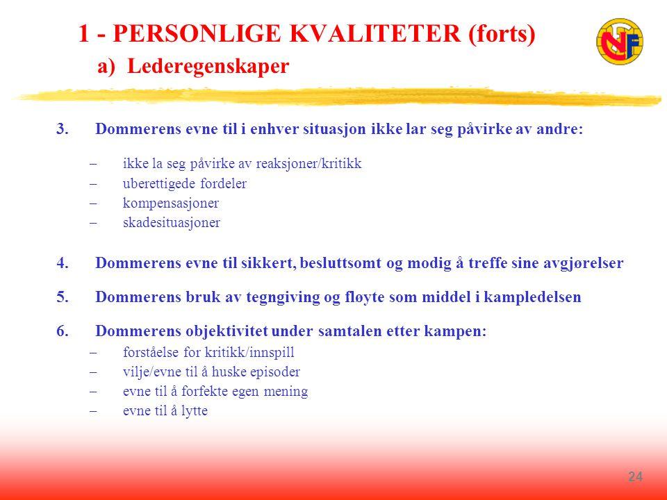 1 - PERSONLIGE KVALITETER (forts) a) Lederegenskaper