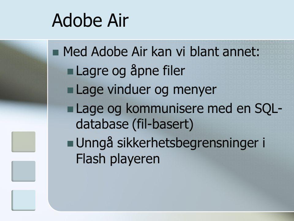 Adobe Air Med Adobe Air kan vi blant annet: Lagre og åpne filer