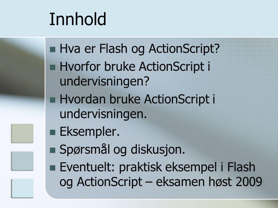 Innhold Hva er Flash og ActionScript