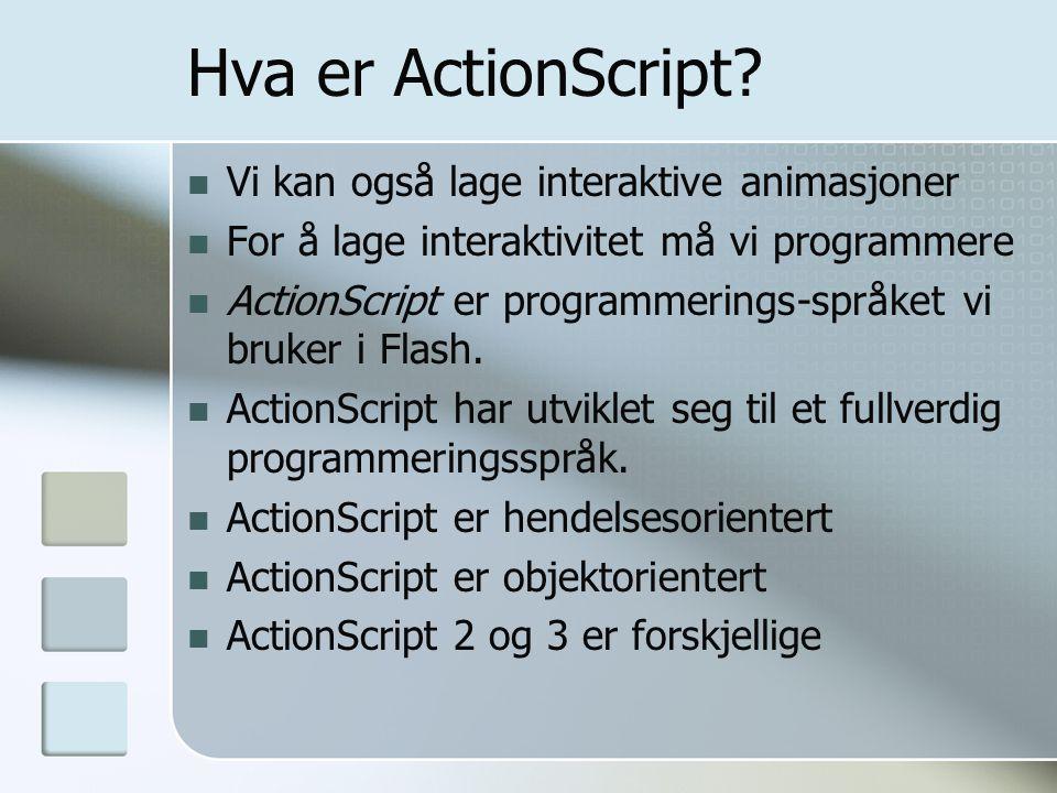 Hva er ActionScript Vi kan også lage interaktive animasjoner