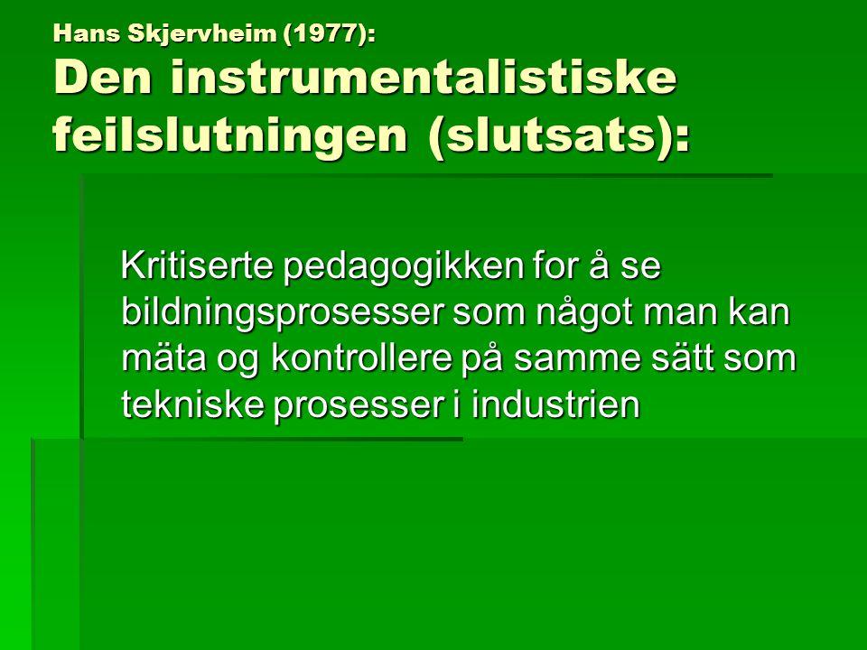 Hans Skjervheim (1977): Den instrumentalistiske feilslutningen (slutsats):