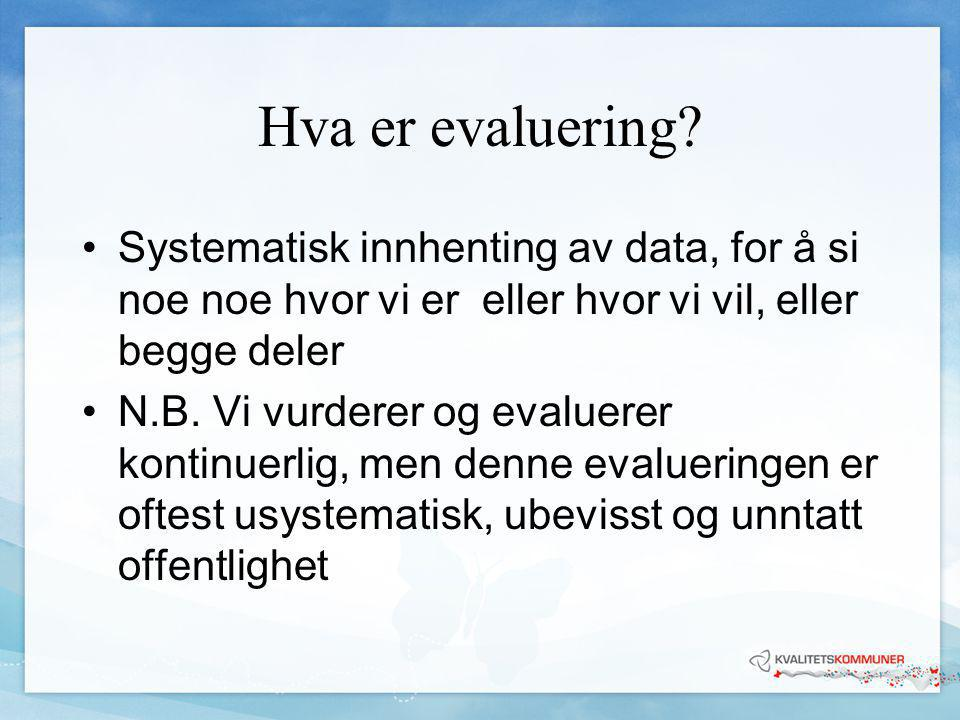 Hva er evaluering Systematisk innhenting av data, for å si noe noe hvor vi er eller hvor vi vil, eller begge deler.