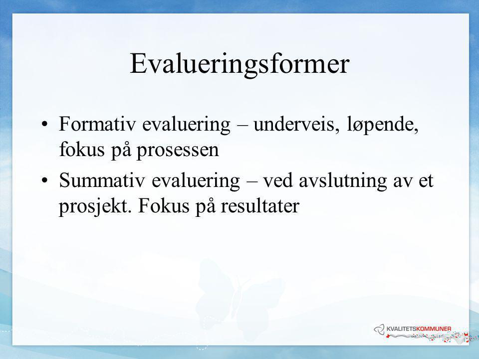 Evalueringsformer Formativ evaluering – underveis, løpende, fokus på prosessen.
