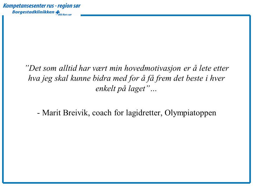 Det som alltid har vært min hovedmotivasjon er å lete etter hva jeg skal kunne bidra med for å få frem det beste i hver enkelt på laget … - Marit Breivik, coach for lagidretter, Olympiatoppen
