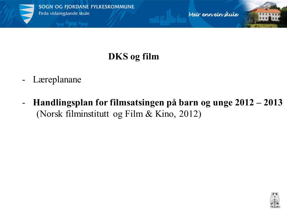 DKS og film Læreplanane. Handlingsplan for filmsatsingen på barn og unge 2012 – 2013.