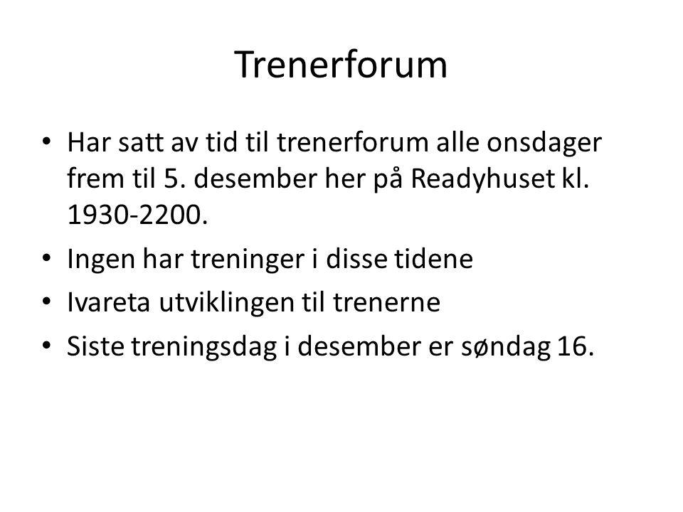 Trenerforum Har satt av tid til trenerforum alle onsdager frem til 5. desember her på Readyhuset kl. 1930-2200.