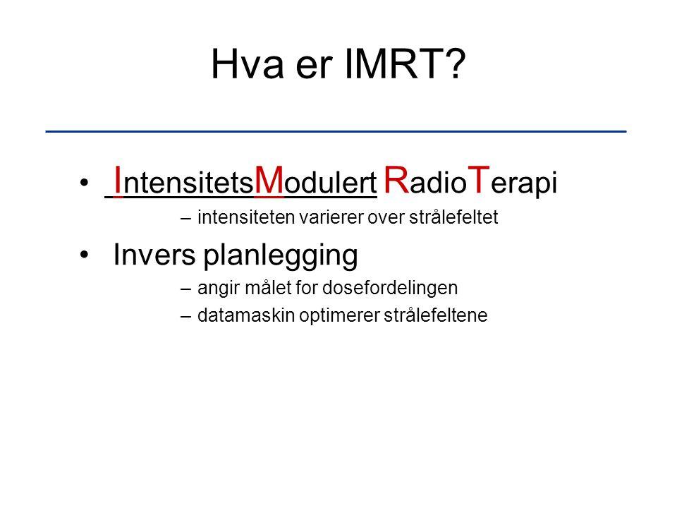 Hva er IMRT IntensitetsModulert RadioTerapi Invers planlegging