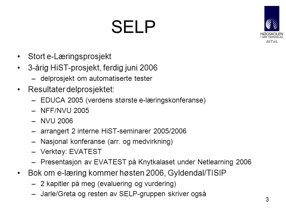 SELP Stort e-Læringsprosjekt 3-årig HiST-prosjekt, ferdig juni 2006
