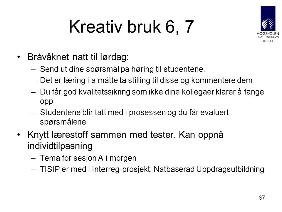 Kreativ bruk 6, 7 Bråvåknet natt til lørdag: