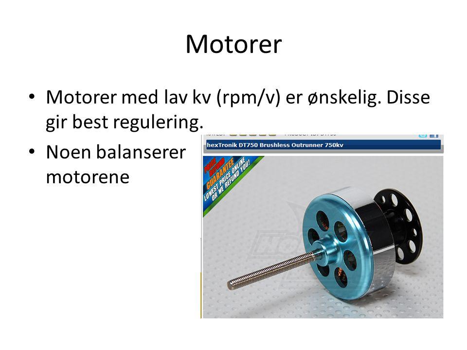 Motorer Motorer med lav kv (rpm/v) er ønskelig. Disse gir best regulering. Noen balanserer motorene
