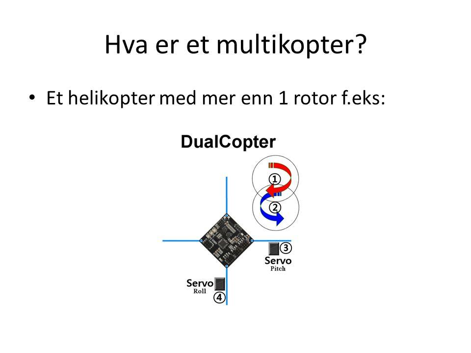 Hva er et multikopter Et helikopter med mer enn 1 rotor f.eks: