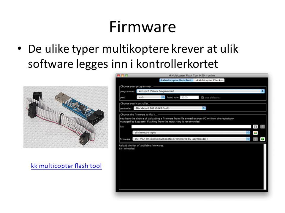 Firmware De ulike typer multikoptere krever at ulik software legges inn i kontrollerkortet.
