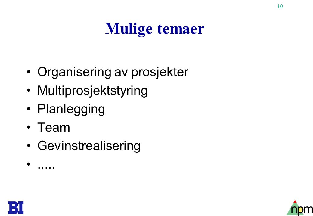 Mulige temaer Organisering av prosjekter Multiprosjektstyring