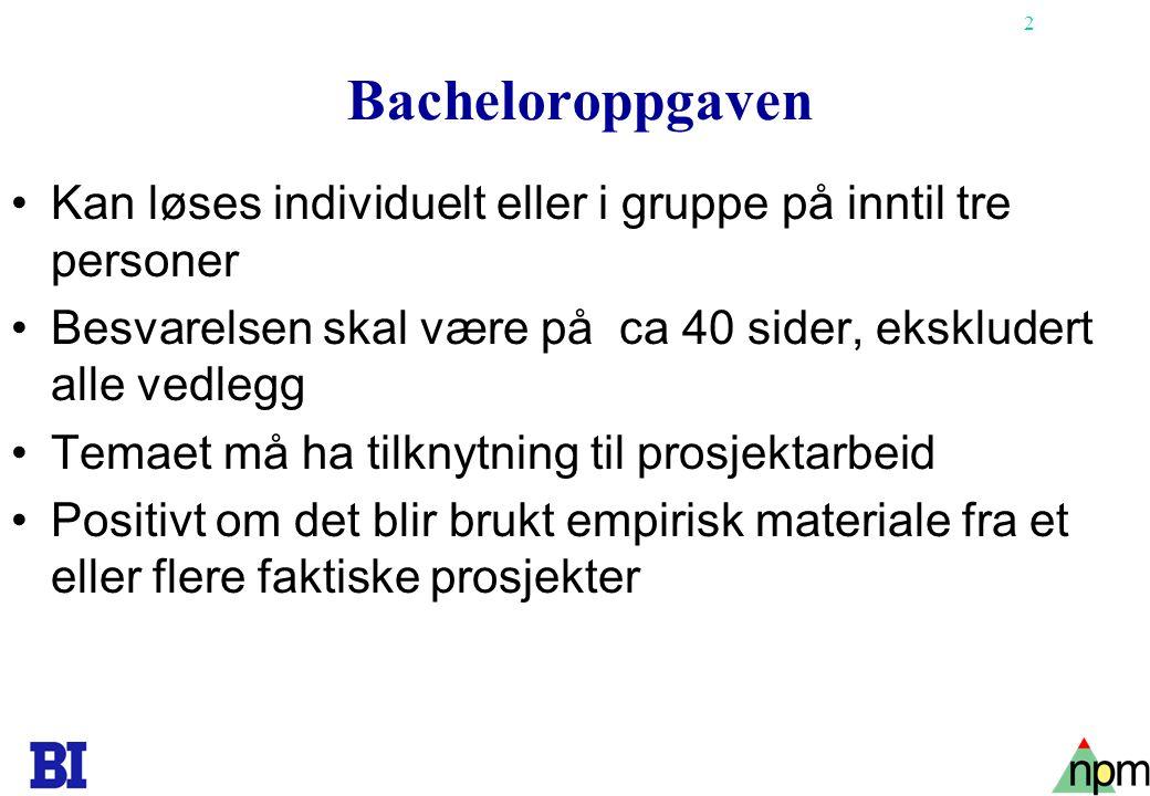 Bacheloroppgaven Kan løses individuelt eller i gruppe på inntil tre personer. Besvarelsen skal være på ca 40 sider, ekskludert alle vedlegg.