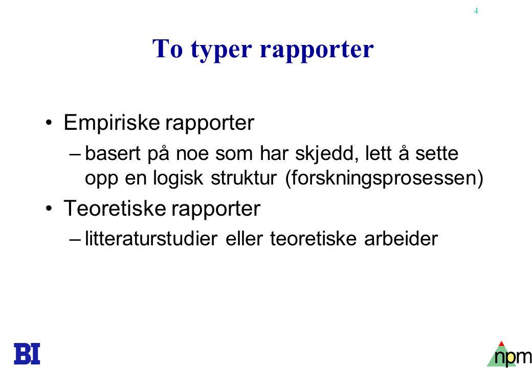 To typer rapporter Empiriske rapporter Teoretiske rapporter