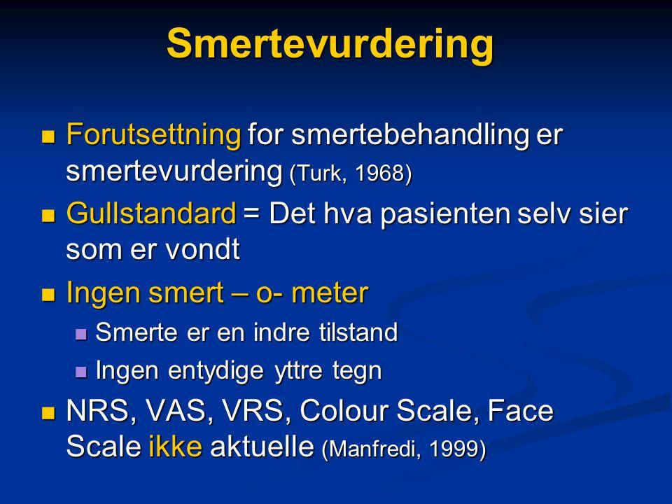 Smertevurdering Forutsettning for smertebehandling er smertevurdering (Turk, 1968) Gullstandard = Det hva pasienten selv sier som er vondt.